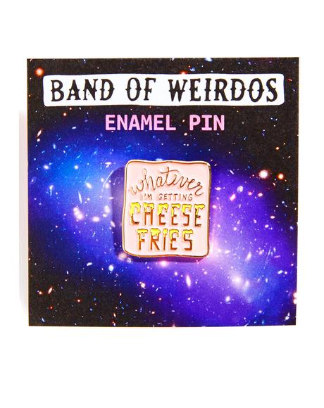 Whatever, I'm Getting Cheese Fries Enamel Pin