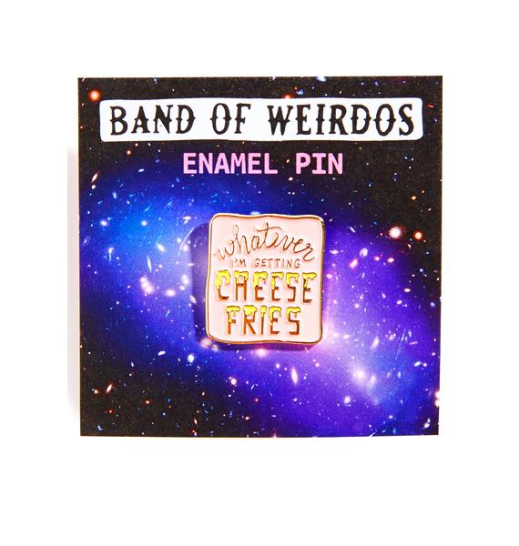 Band of Weirdos Whatever, I'm Getting Cheese Fries Enamel Pin
