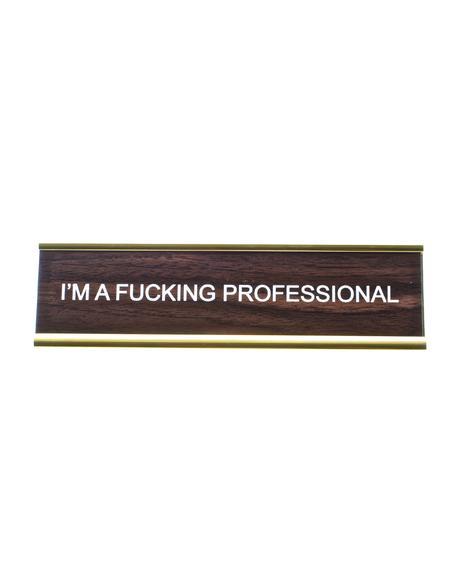I'm A Fucking Professional Desk Plate