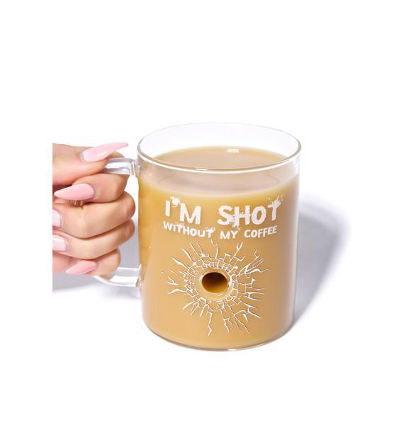 I'm Shot Without My Coffee Mug