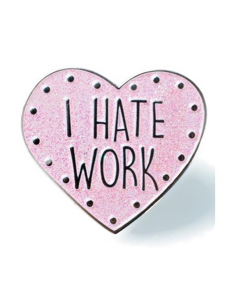I Hate Work Pin