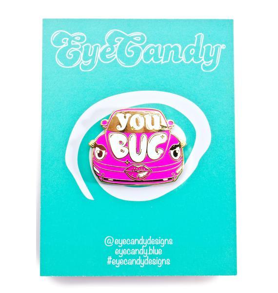 Eye Candy Designs You Bug Enamel Pin
