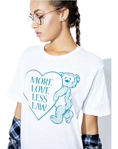 More Love Less Law Tee