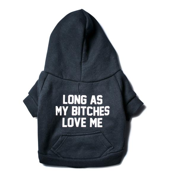 Private Party Long As My Bitches Love Me Dog Hoodie