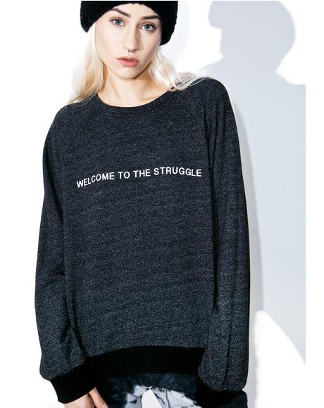 Welcome To The Struggle Sweatshirt