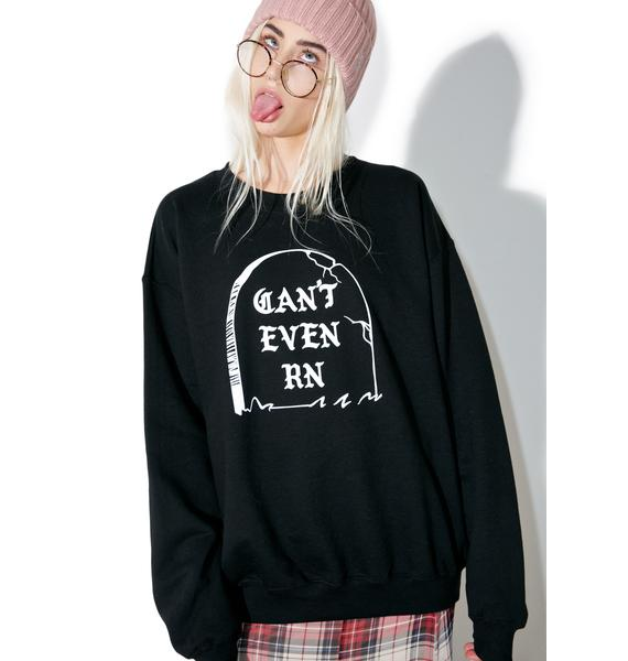 HLZBLZ Can't Even RN Sweatshirt