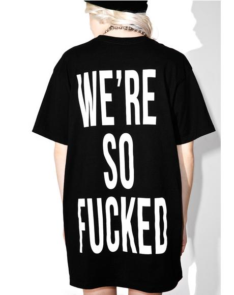 We're So Fucked Tee