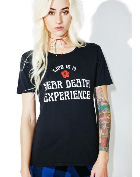 Life Is A Near Death Experience Tee