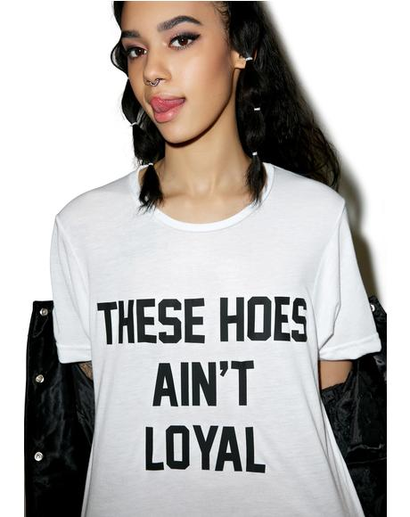 These Hoes Ain't Loyal Tee