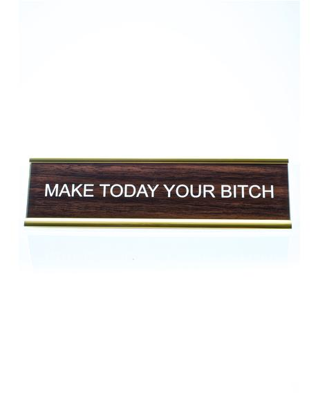 Make Today Your Bitch Desk Plate