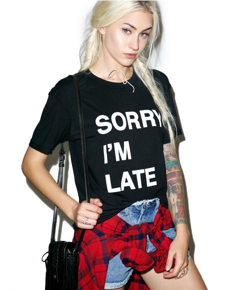Sorry I'm Late Perfect Tee
