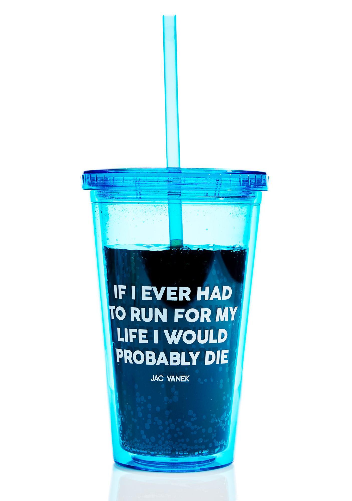 Jac Vanek Run For My Life Drink Tumbler