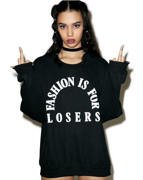 Fashion Is For Losers Sweatshirt