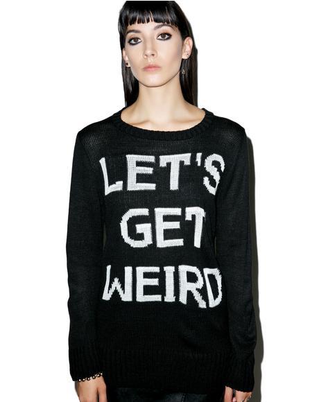 Let's Get Weird Sweater