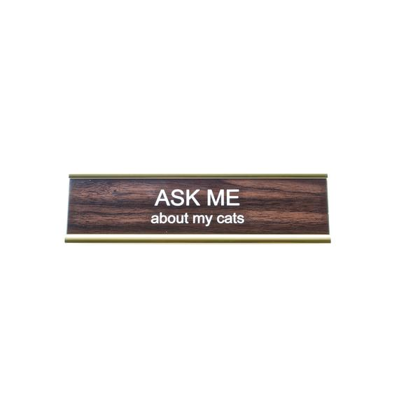 He Said, She Said Ask Me About My Cats Desk Plate